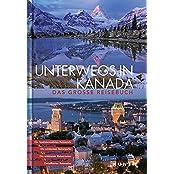 Unterwegs in Kanada: Das große Reisebuch (KUNTH Unterwegs in ...)
