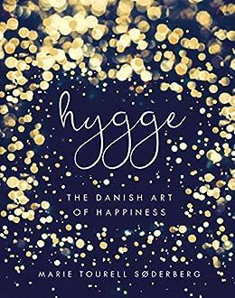 Hygge: The Danish Art of Happiness by [Søderberg, Marie Tourell]