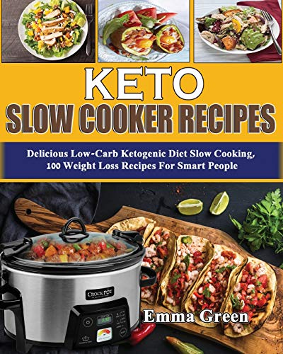 Keto Slow Cooker Recipes: Delicious Low Carb Ketogenic Diet Slow Cooking, 100 Weight Loss Recipes For Smart People (Ketogenic Cookbook, Band 1)