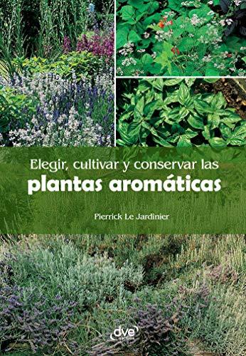 Elegir, cultivar y conservar las plantas aromáticas por Pierrick Le Jardinier