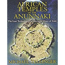 African Temples of the Anunnaki: The Lost Technologies of the Gold Mines of Enki by Michael Tellinger (2013-05-24)