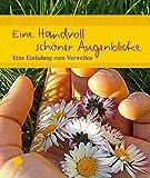 Eine Handvoll schöner Augenblicke: Eine Einladung zum Verweilen (Eschbacher Geschenkheft) -