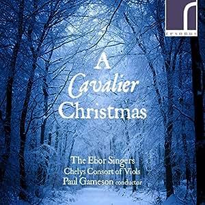 A Cavalier Christmas [The Ebor Singers; Chelys Consort of Viols; Paul Gameson] [Resonus Classics: RES10202]
