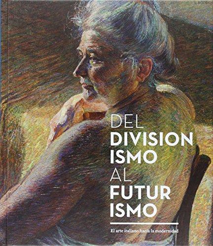 Del Divisionismo al Futurismo: El arte italiano hacia la modernidad por Beatrice Avanzi
