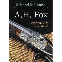 A.H. Fox: The Finest Gun in the World