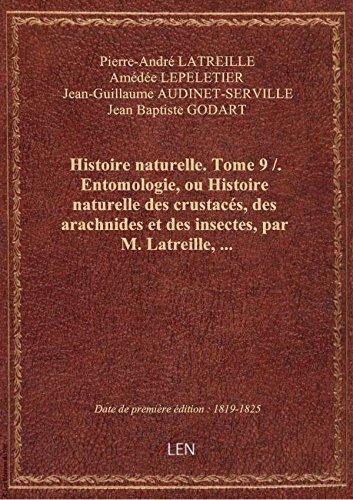 Histoire naturelle. Tome 9 / . Entomologie, ou Histoire naturelle des crustacés, des arachnides et d par Pierre-André LATREIL