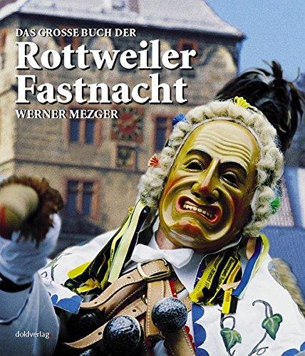 Das grosse Buch der Rottweiler Fastnacht