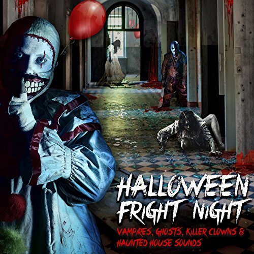 Halloween Fright Night: Vampires, Ghosts, Killer Clowns & Haunted House Sounds