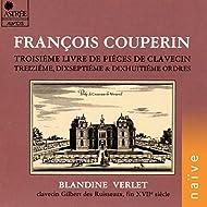 Couperin: Piéces de clavecin, Livre III, Treiziême, dixseptiême et dixhuitiême ordres (Clavecin Gilbert Des Ruisseaux, Fin Xviiè Siècle)