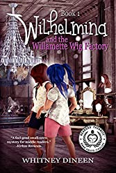 Wilhelmina and the Willamette Wig Factory (The Willy and Tommy Adventures Book 1)