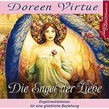 Die Engel der Liebe: Himmlische Hilfe für Ihr Liebesleben: 1 CD
