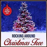 Rocking Around The Christmas Tree - 25 Ultimate Christmas Songs
