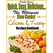 Paula Dees' Quick, Easy, Delicious! The Ultimate Slow Cooker Chicken & Turkey Recipes Cookbook (English Edition)