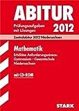 Abitur-Prüfungsaufgaben Gymnasium/Gesamtschule Niedersachsen; Mathematik, Erhöhtes Anforderungsniveau,  Zentralabitur 2012, Jahrgänge 2007-2011. Prüfungsaufgaben mit Lösungen.