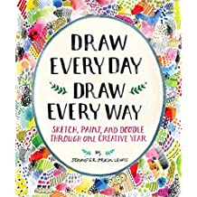 Draw Every Day, Draw Every Way: Guided Sketchbook