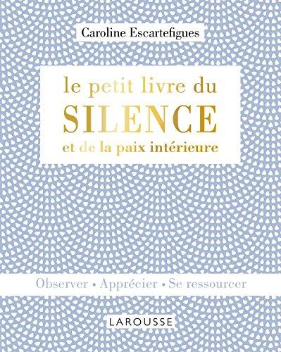 Le petit livre du silence et de la paix intérieure : Observer, apprécier, se ressourcer