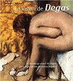 La vision de Degas. Le handicap visuel de Degas et le style de ses dernières oeuvres