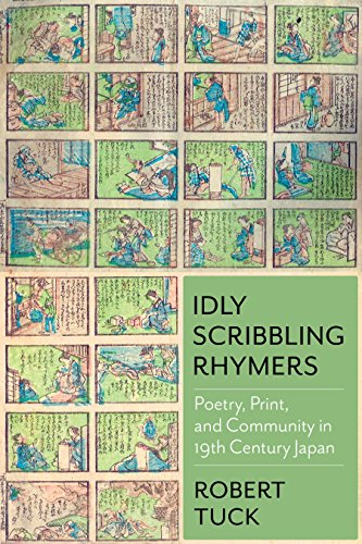 Idly Scribbling Rhymers: Poetry, Print, and Community in Nineteenth-Century Japan (Weatherhead Books on Asia)