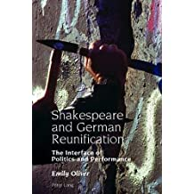 Shakespeare and German Reunification: The Interface of Politics and Performance (Studies in Modern German and Austrian Literature)