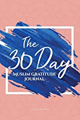 The 30 Day Muslim Gratitude Journal: A Fully Immersive Journaling Experience with Thought-Provoking, Unique Prompts Every Single Day! Paperback