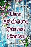 Wenn Apfelbäume sprechen könnten: Ein Südtirol-Roman