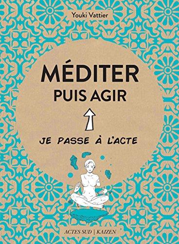 Méditer puis agir (Je passe à l'acte) par Youki Vattier