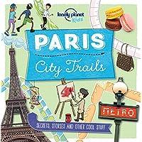 City Trails - Paris [AU/UK] 1 (Lonely Planet Kids)