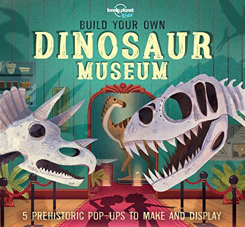 Build your own Dinosaur Museum: 5 prehistoric Pop-ups to make and display (Lonely Planet Kids)