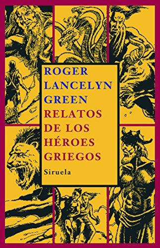 Relatos de los heroes griegos / Tales of the Greek Heroes (Las Tres Edades / the Three Ages) por Roger Lancelyn Green