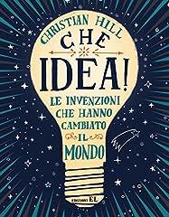Idea Regalo - Che idea! Le invenzioni che hanno cambiato il mondo. Ediz. a colori