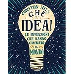Che-idea-Le-invenzioni-che-hanno-cambiato-il-mondo-Ediz-a-colori