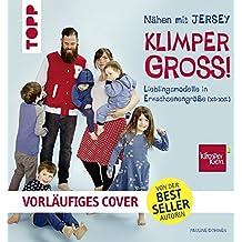 Nähen mit JERSEY - KLIMPERGROSS: Lieblingsmodelle in Erwachsenengröße (XS - XXL). Mit 2 großen Schnittmusterbogen. Von der Bestseller-Autorin