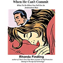 When He Can't Commit: What To Do When You Fall For An Ambivalent Man (English Edition)