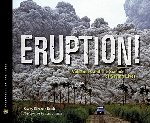 Eruption!: Volcanoes and the Science of Saving Lives (Scientists in the Field Series) by Elizabeth Rusch (2013-06-18)