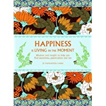 Happiness is Living in the Moment: Wisdom and Insight to Help You Find Awareness, Appreciation and Joy by Barbara Ann Kipfer (2010-11-02)