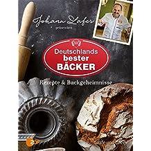 Johann Lafer präsentiert Deutschlands bester Bäcker: Rezepte & Backgeheimnisse
