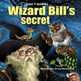 Wizard Bill's Secret!: Wizard Bill's Secret Fantasy and magic, Imagination and play, (Bedtime)(Dreams of joy)Picture books, Rhyming books for children, with Values by Anat Umansky (2015-08-10)