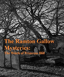 The Ramton Gallow Mysteries: The Witch of Primrose Hill by [Wright, C J]