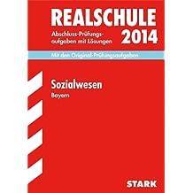 Abschluss-Prüfungsaufgaben Realschule Bayern. Mit Lösungen / Sozialwesen 2014: Mit den Original-Prüfungsaufgaben