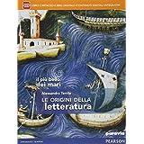Il più bello dei mari. Le origini della letteratura. Con e-book. Con espansione online. Per le Scuole superiori