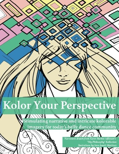 Kolor Your Perspective: Stimulating narrative and intricate kolorable imagery for today's belly dance community por Karen Barbee Adkisson