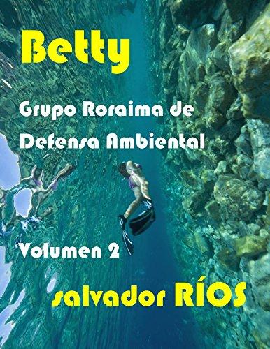 Betty: El Grupo Roraima de Defensa Ambiental por SALVADOR RIOS