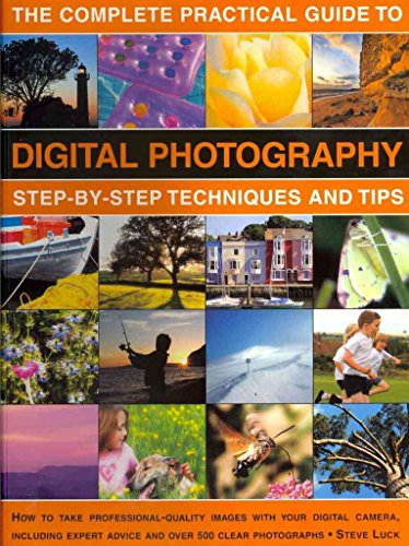 [(The Complete Practical Guide to Digital Photography : Step-by-step Techniques and Tips)] [By (author) Steve Luck] published on (December, 2010)