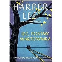 IdĹş, postaw wartownika - Harper Lee [KSIÄĹťKA]