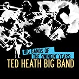 Big Bands Of Swingin Years: Ted Heath Big Band