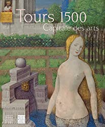 Tours 1500 : Capitale des arts