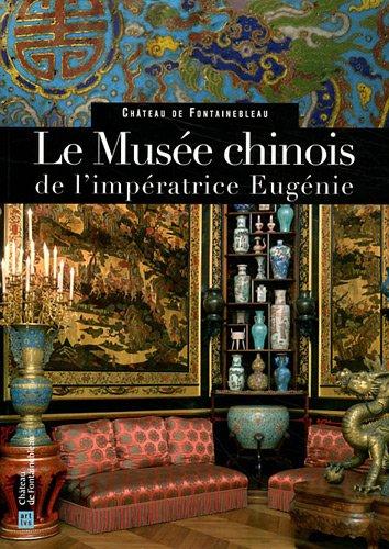 Le Musée chinois de l'impératrice Eugénie : Château de Fontainebleau par Xavier Salmon, Vincent Droguet
