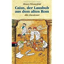 Caius, der Lausbub aus dem alten Rom: Alle Abenteuer in einem Band