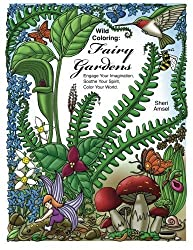 Wild Coloring: Fairy Gardens: Engage Your Imagination, Soothe Your Spirit, Color Your World. by Sheri Amsel (2016-04-06)