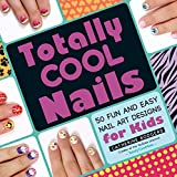 Totally Cool Nails: 50 Fun and Easy Nail Art Designs for Kids (English Edition)